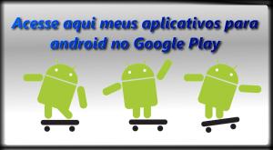 Clique para acessar meus aplicativos no Google Play